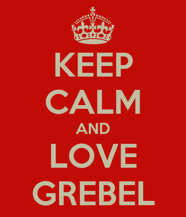 KEEP CALM AND LOVE GREBEL
