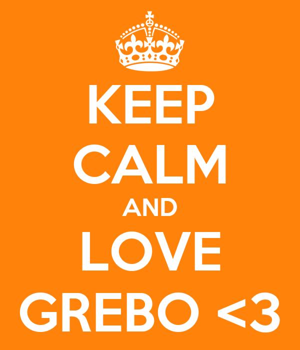 KEEP CALM AND LOVE GREBO <3