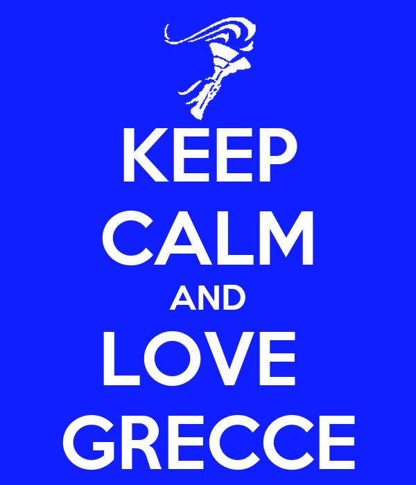 KEEP CALM AND LOVE  GRECCE