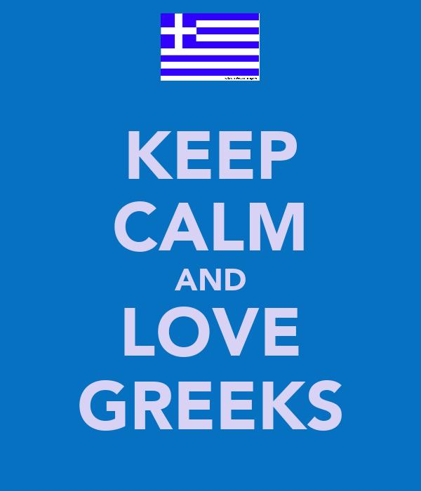 KEEP CALM AND LOVE GREEKS