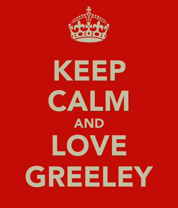 KEEP CALM AND LOVE GREELEY