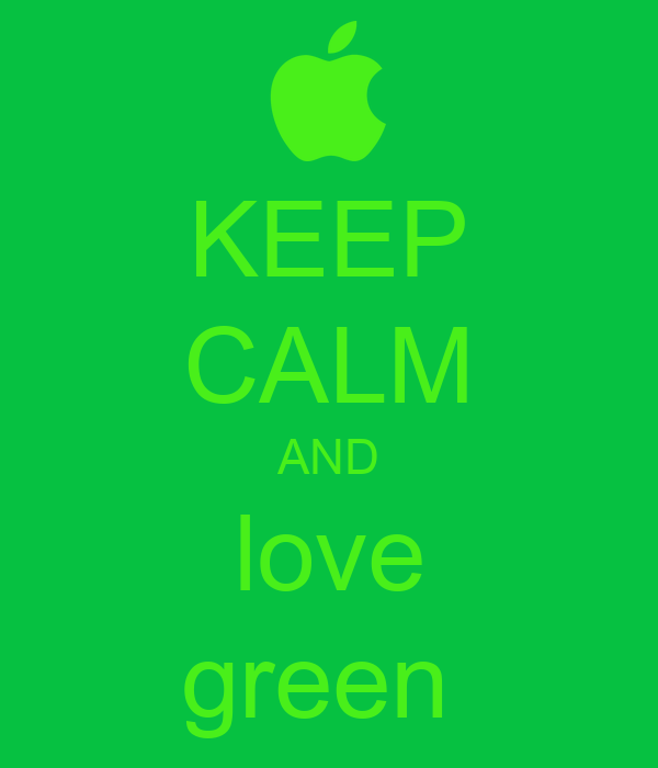 KEEP CALM AND love green