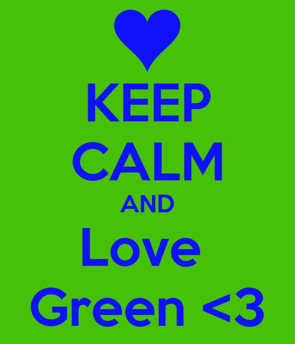 KEEP CALM AND Love  Green <3