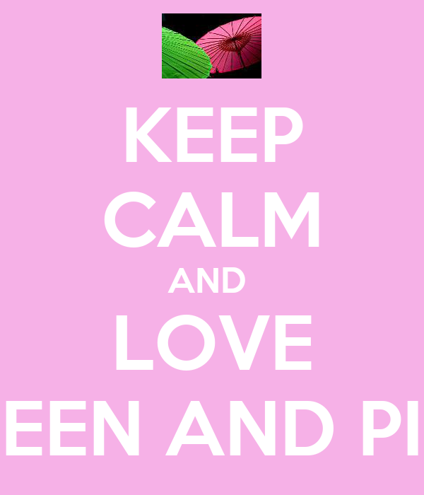 KEEP CALM AND  LOVE GREEN AND PINK