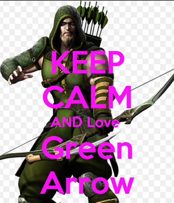 KEEP CALM AND Love  Green Arrow