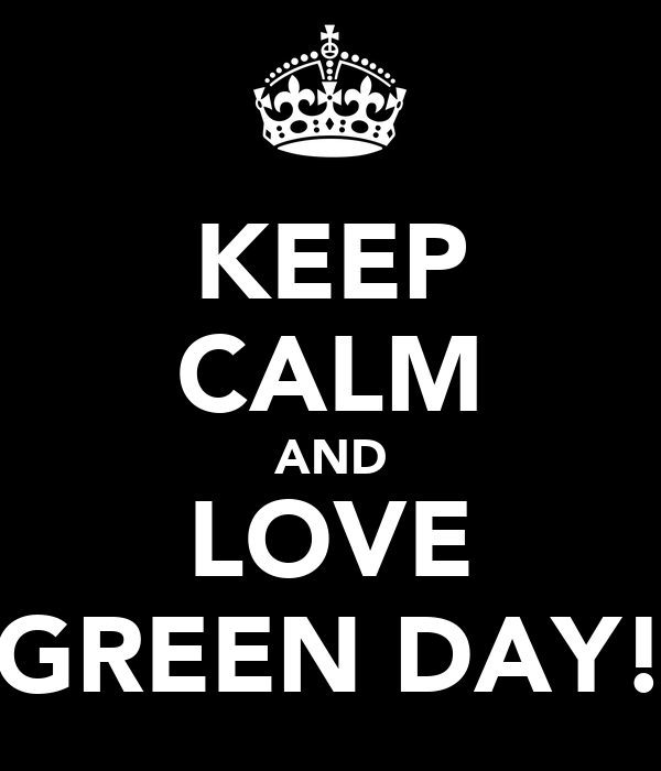 KEEP CALM AND LOVE GREEN DAY!