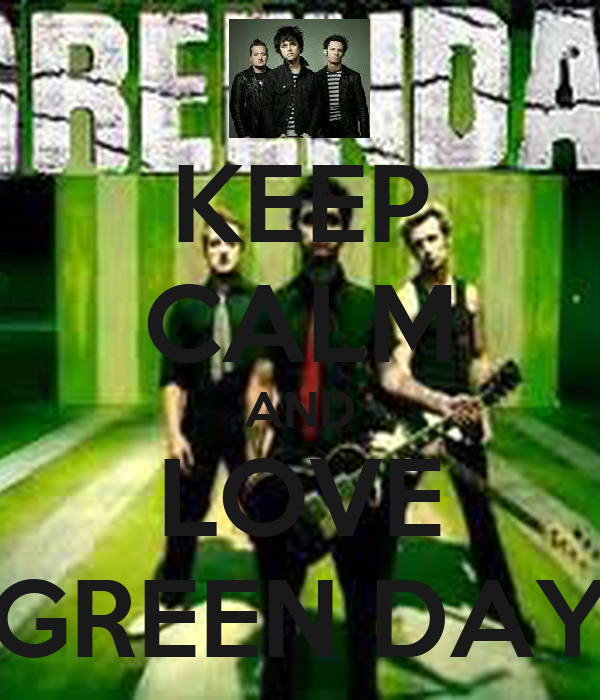 KEEP CALM AND LOVE GREEN DAY