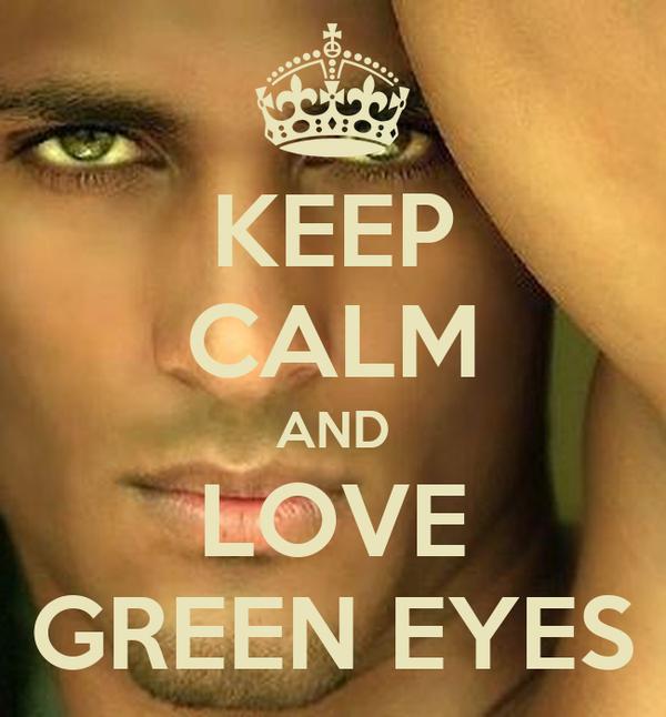 KEEP CALM AND LOVE GREEN EYES