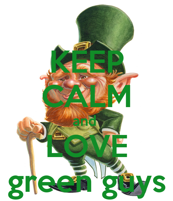 KEEP CALM and  LOVE green guys