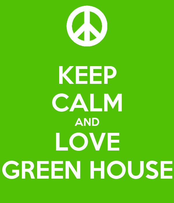 KEEP CALM AND LOVE GREEN HOUSE