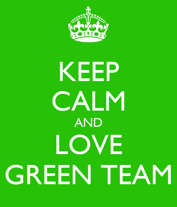 KEEP CALM AND LOVE GREEN TEAM