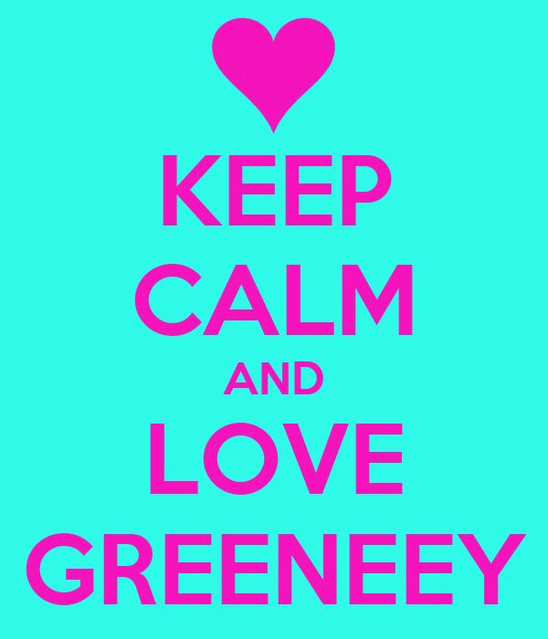 KEEP CALM AND LOVE GREENEEY