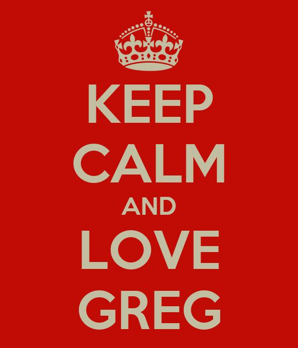 KEEP CALM AND LOVE GREG