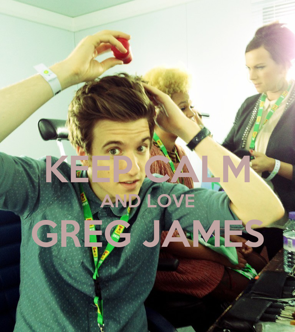 KEEP CALM AND LOVE GREG JAMES