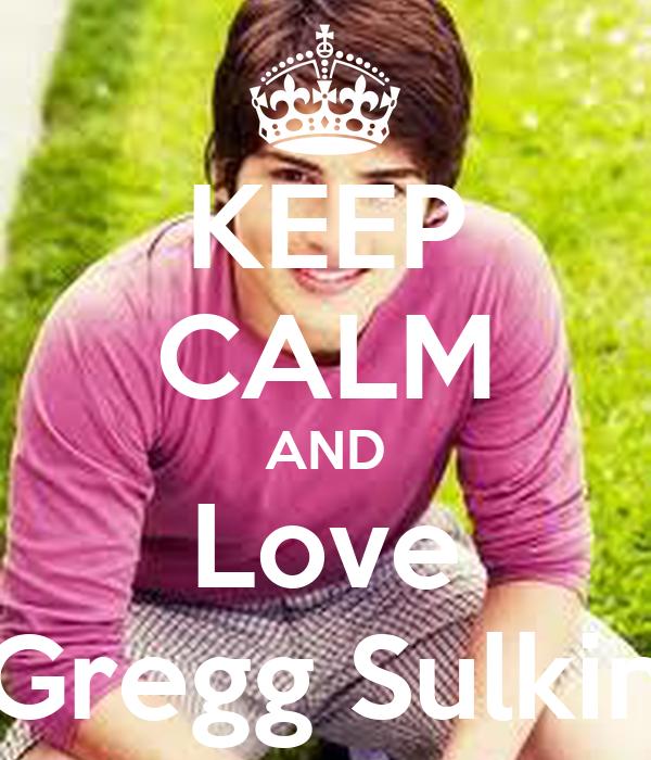 KEEP CALM AND Love Gregg Sulkin