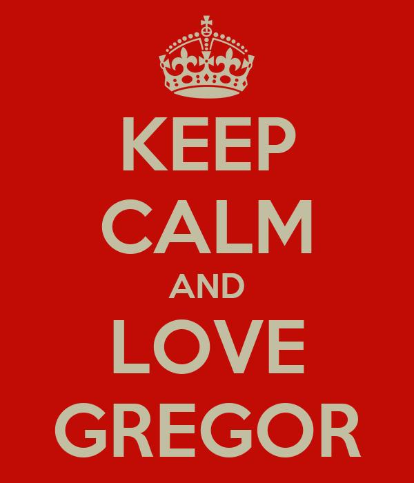 KEEP CALM AND LOVE GREGOR