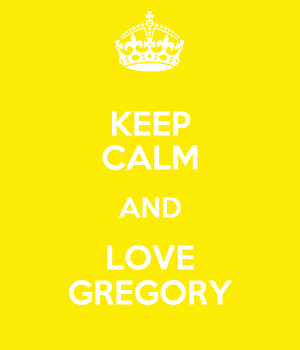KEEP CALM AND LOVE GREGORY
