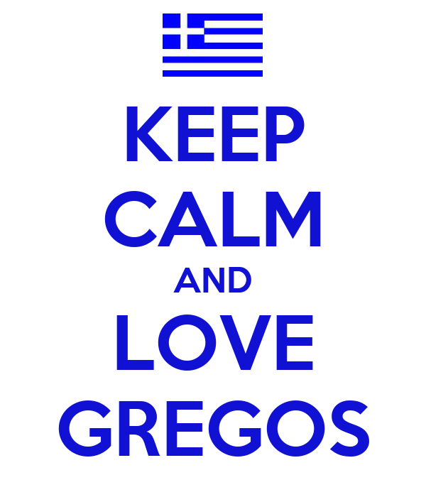 KEEP CALM AND LOVE GREGOS