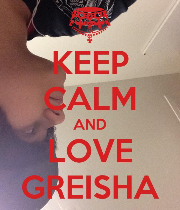 KEEP CALM AND LOVE GREISHA