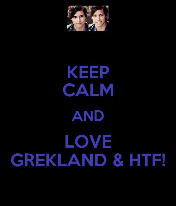 KEEP CALM AND LOVE GREKLAND & HTF!