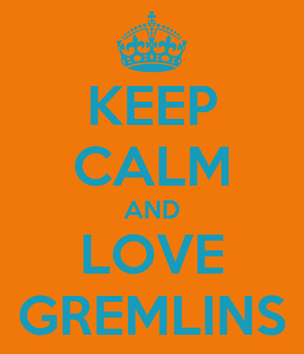 KEEP CALM AND LOVE GREMLINS