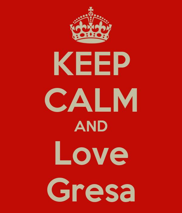 KEEP CALM AND Love Gresa