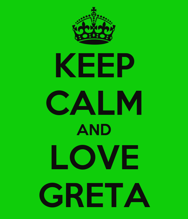 KEEP CALM AND LOVE GRETA