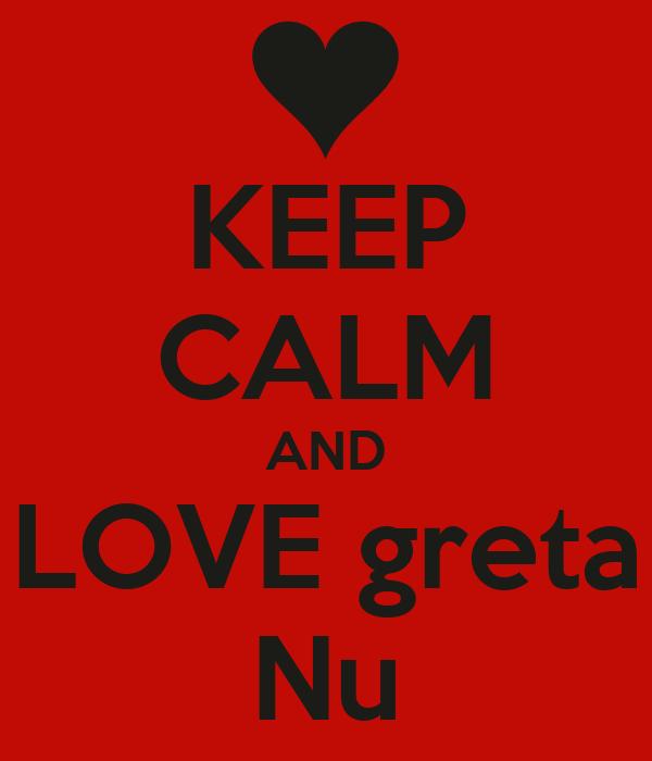 KEEP CALM AND LOVE greta Nu