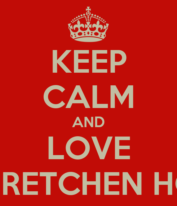 KEEP CALM AND LOVE GRETCHEN HO