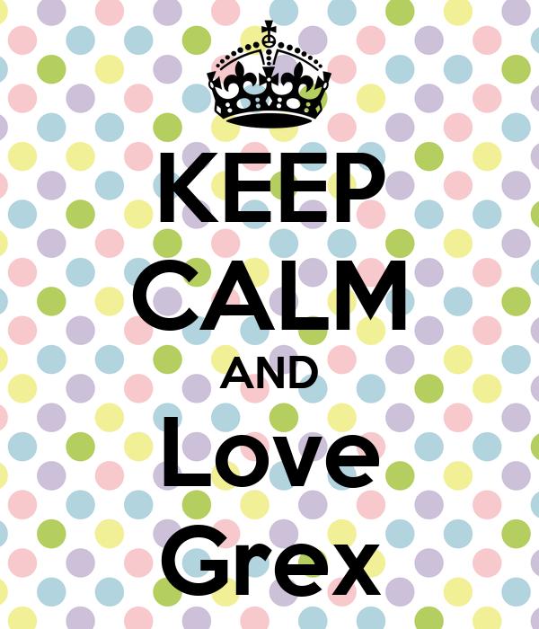 KEEP CALM AND Love Grex