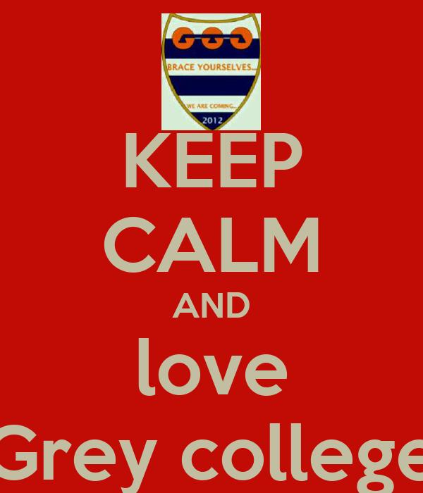 KEEP CALM AND love Grey college