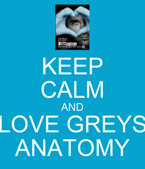 KEEP CALM AND LOVE GREYS ANATOMY