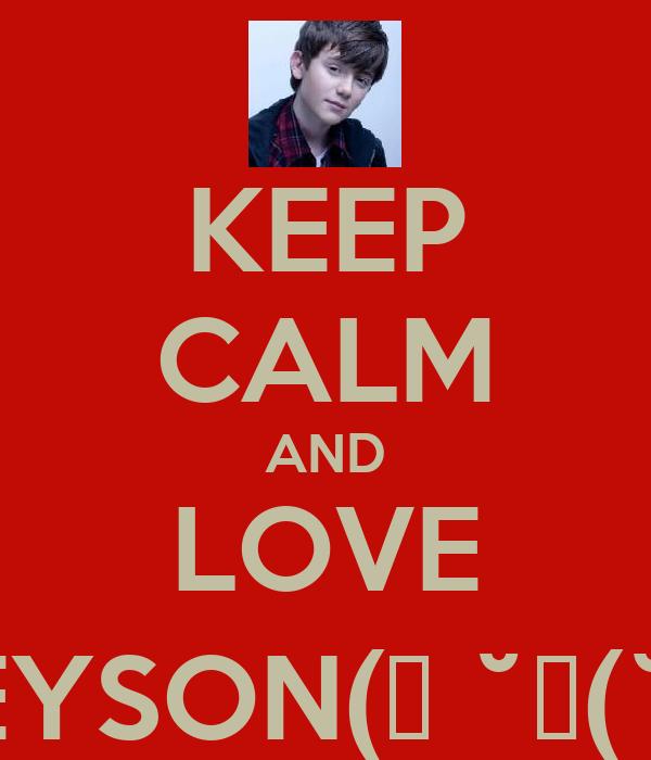KEEP CALM AND LOVE GREYSON(っ ˘з(˘⌣˘ )
