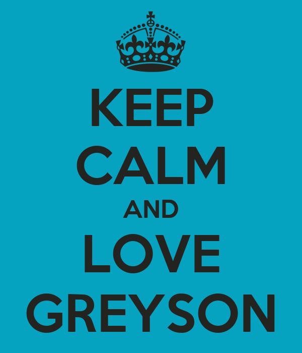 KEEP CALM AND LOVE GREYSON