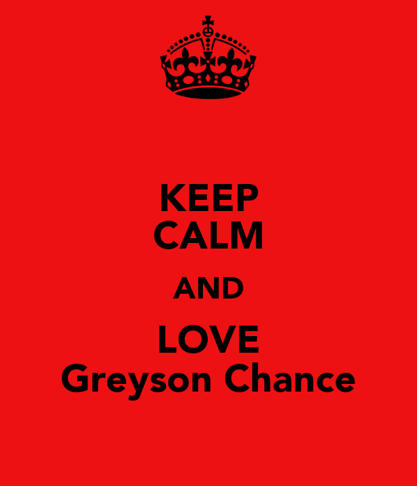 KEEP CALM AND LOVE Greyson Chance