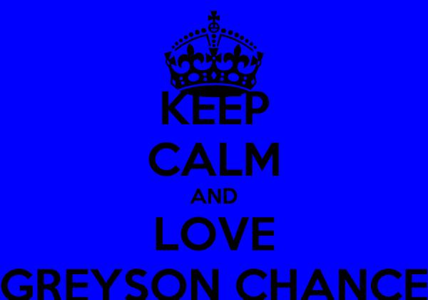 KEEP CALM AND LOVE GREYSON CHANCE