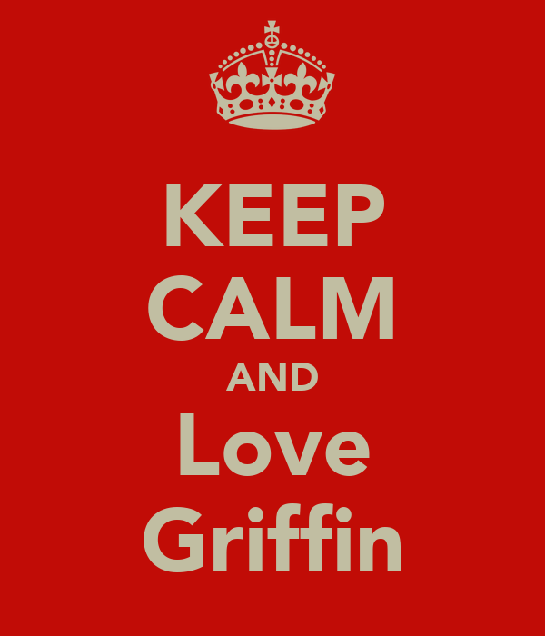 KEEP CALM AND Love Griffin