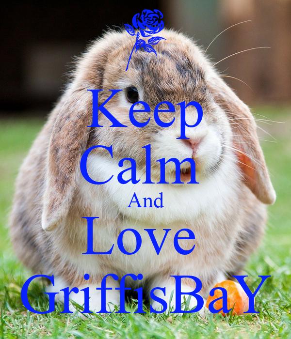 Keep Calm  And Love  GriffisBaY