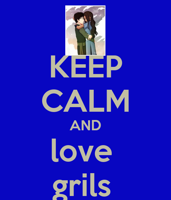 KEEP CALM AND love  grils