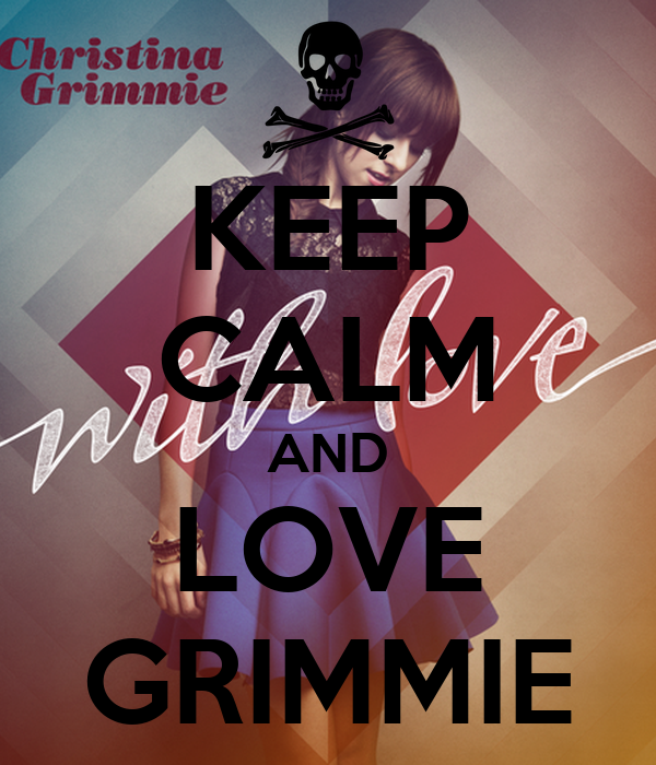 KEEP CALM AND LOVE GRIMMIE