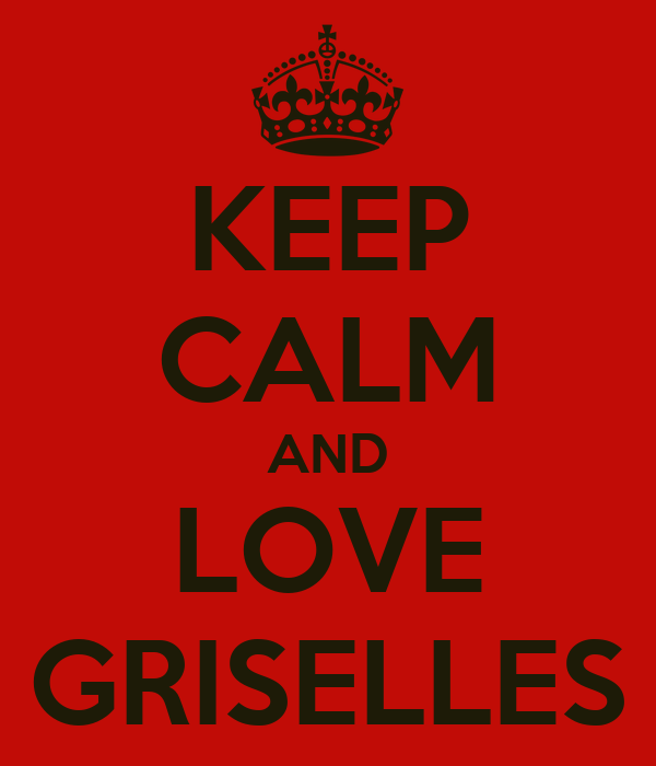 KEEP CALM AND LOVE GRISELLES