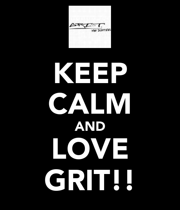 KEEP CALM AND LOVE GRIT!!