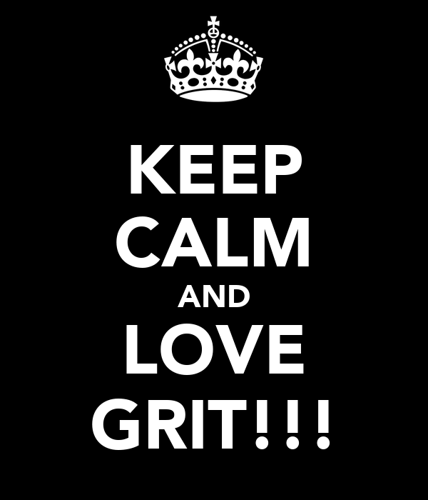 KEEP CALM AND LOVE GRIT!!!