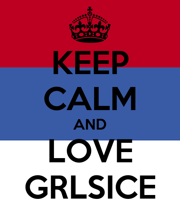KEEP CALM AND LOVE GRLSICE