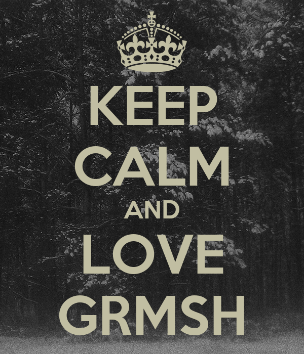 KEEP CALM AND LOVE GRMSH