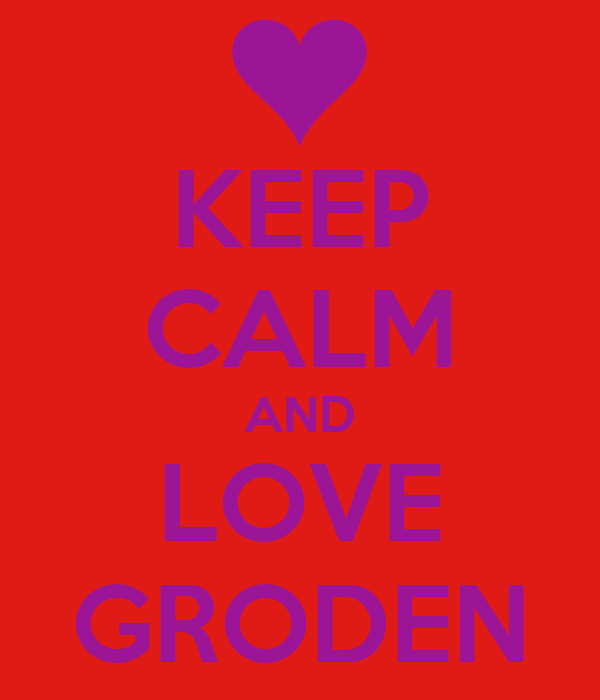 KEEP CALM AND LOVE GRODEN