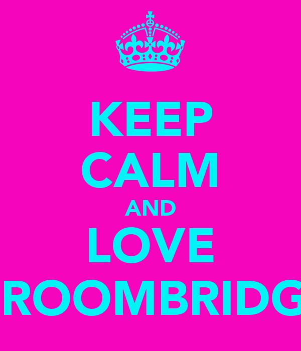 KEEP CALM AND LOVE GROOMBRIDGE