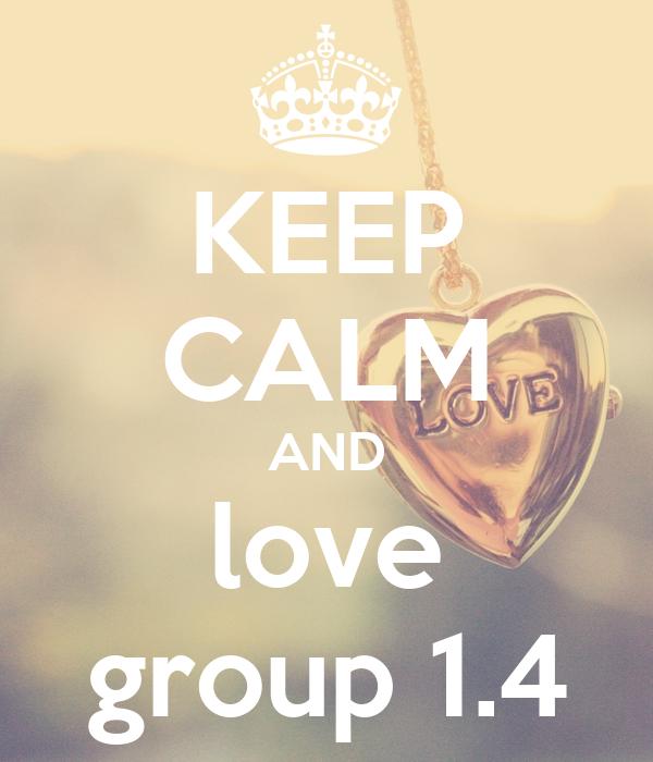 KEEP CALM AND love group 1.4