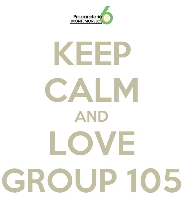 KEEP CALM AND LOVE GROUP 105