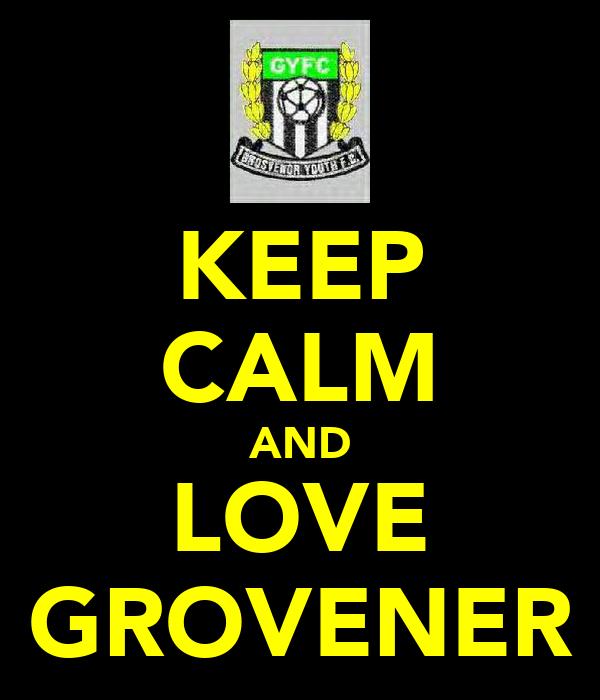 KEEP CALM AND LOVE GROVENER